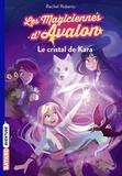 Rachel Roberts - Les magiciennes d'Avalon Tome 2 : Le cristal de Kara.