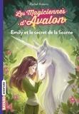 Rachel Roberts - Les magiciennes d'Avalon Tome 4 : Emily et le secret de la licorne.