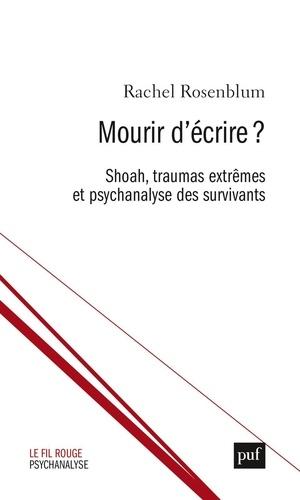 Mourir d'écrire ?. Shoah, traumas extrêmes et psychanalyse des survivants