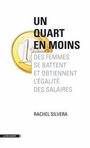 Rachel Silvera - Un quart en moins - Des femmes se battent pour en finir avec les inégalités de salaires.