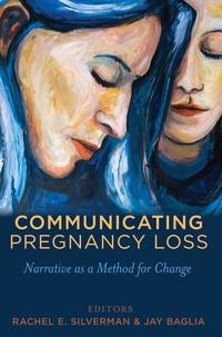 Rachel Silverman et Jay Baglia - Communicating Pregnancy Loss - Narrative as a Method for Change.