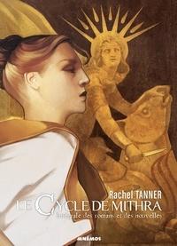 Rachel Tanner - Le cycle de Mithra Intégrale : L'empreinte des dieux ; Le glaive de Mithra ; Les sortilèges de l'ombre.