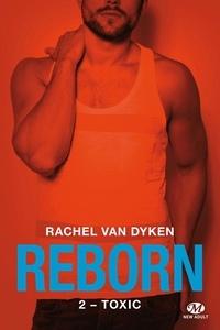 Rachel Van Dyken - Reborn Tome 2 : Toxic.