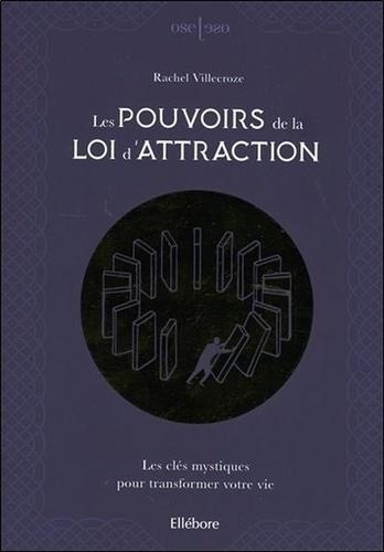 Les pouvoirs de la loi d'attraction. Les clés mystiques pour transformer votre vie