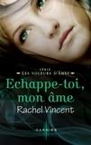 Rachel Vincent - Echappe-toi, mon âme - Série Les voleurs d'âmes.