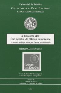 Rachel Wass-Nocquet - Le Royaume-Uni : Etat membre de l'Union européenne - La volonté politique saisie par l'oeuvre juridictionnelle.