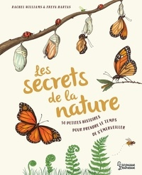 Rachel Williams et Hartas Freya - Les secrets de la nature.