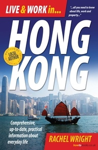Rachel Wright - Live and Work In Hong Kong - Comprehensive, up-to-date, practical information about everyday life.
