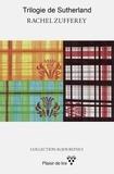 Rachel Zufferey - La trilogie de Sutherland - Une passion écossaise au XVIe siècle.