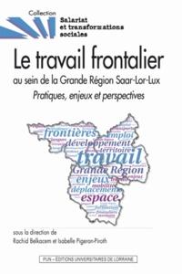 Rachid Belkacem et Isabelle Pigeron-Piroth - Le travail frontalier au sein de la Grande Région Saar-Lor-Lux - Pratiques, enjeux et perspectives.