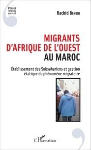 Rachid Benbih - Migrants d'Afrique de l'Ouest au Maroc - Etablissements des Subsahariens et gestion étatique du phénomène migratoire.