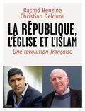 Rachid Benzine et Christian Delorme - La République, l'Eglise et l'Islam - Une révolution française.
