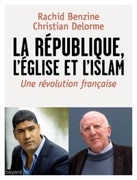 Rachid Benzine et Christian Delorme - La république, l'Eglise et l'Islam.