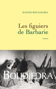 Rachid Boudjedra - Les figuiers de Barbarie.