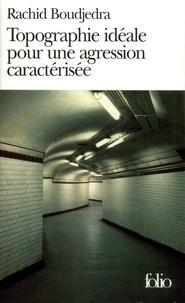 Rachid Boudjedra - Topographie idéale pour une agression caractérisée.