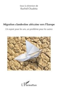 Rachid Chaabita - Migration clandestine africaine vers l'Europe - Un espoir pour les uns, un problème pour les autres.