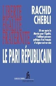 Rachid Chebli - Le pari républicain.