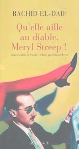 Rachid El-Daïf - Qu'elle aille au diable, Meryl Streep !.