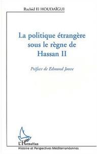 Rachid El Houdaigui - La politique étrangère sous le règne de Hassan II.