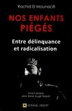 Rachid El Mouacifi - Nos enfants piégés - Entre délinquance et radicalisation.