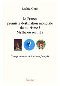 Rachid Gorri - La France, première destination mondiale du tourisme ? Mythe ou réalité ? - voyage au coeur du tourisme français.