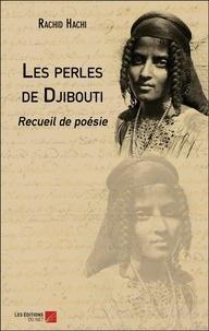 Rachid Hachi - Les perles de Djibouti - Recueil de poésie.
