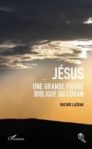 Rachid Lazrak - Jésus, une grande figure biblique du Coran.