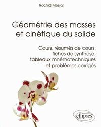 Géométrie des masses et cinétique du solide - Cours, résumés de cours, fiches de synthèse, tableaux mnémotechniques et problèmes corrigés.pdf