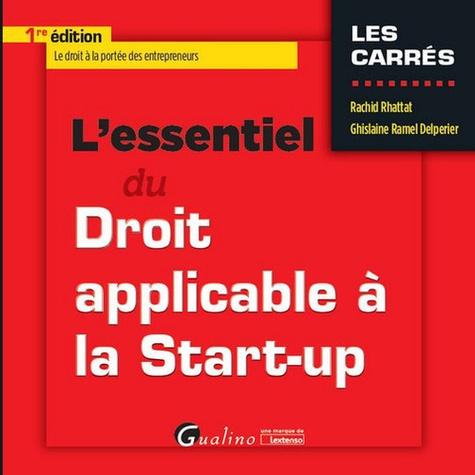 Rachid Rhattat et Ghislaine Ramel Delperier - L'essentiel du Droit applicable à la Start-up.