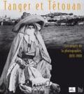 Rachid Taferssiti et Daria Joubert - Tanger et Tétouan - Les débuts de la photographie, 1870-1900.