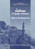 Rachida Chih et Catherine Mayeur-Jaouen - Le soufisme à l'époque ottomane - XVIe-XVIIIe siècle.