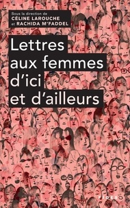 Rachida M'Faddel et Céline Larouche - Lettres aux femmes d'ici et d'ailleurs.