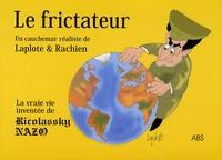 Rachien et  Laplote - Le Frictateur - La vraie vie inventée de Ricolassky Nazo.