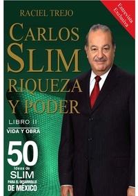 Raciel Trejo Hernández - Vida y Obra  : Carlos Slim: Riqueza y Poder - Vida y Obra.