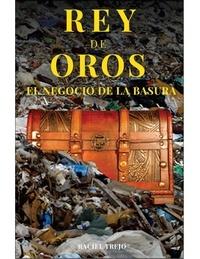 Raciel Trejo Hernández - Rey de Oros - El Negocio de la Basura.