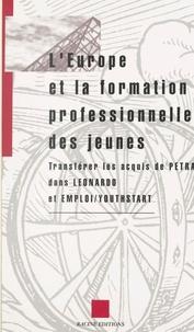 Racine et Marie-Paule Montay - L'Europe et la formation professionnelle des jeunes : transférer les acquis de PETRA dans LEONARDO et EMPLOI-YOUTHSTART.