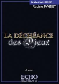 Racine Pwbiet - La déchéance des Dieux.