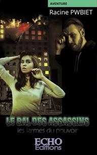 Rapidshare ebooks et téléchargement ebook gratuit Le bal des assassins  - Les larmes du pouvoir par Racine Pwbiet  9782490775859 (Litterature Francaise)