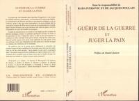 Rada Ivekovic et Jacques Poulain - Guérir de la guerre et juger la paix - Actes du colloque international de philosophie tenu au siège de l'UNESCO du 21 au 23 juin 1995.