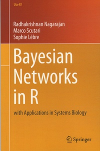 Radhakrishnan Nagarajan et Marco Scutari - Bayesian Networks in R - With Applications in Systems Biology.