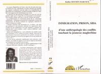 Radhia Moumen-Marcoux - Immigration, prison, sida - D'une anthropologie des conflits touchant la jeunesse maghrébine.