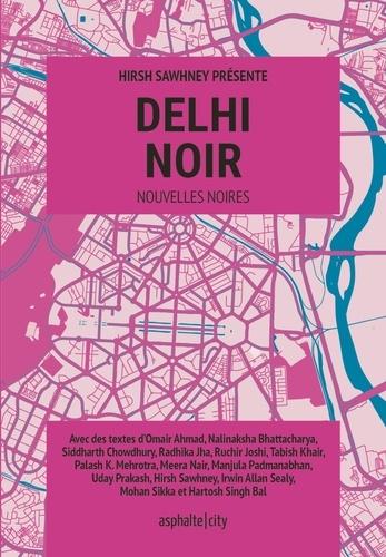 Radhika Jha et Hirsh Sawhney - Delhi noir.