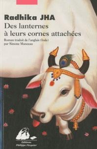 Radhika Jha - Des lanternes à leurs cornes attachées.