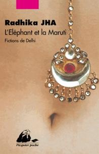 Radhika Jha - L'éléphant et la Maruti - Fictions de Delhi.