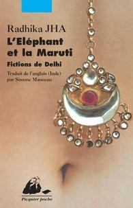 Radhika Jha - L'Eléphant et la Maruti - Fictions de Delhi.
