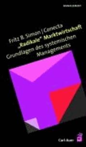 Radikale Marktwirtschaft - Grundlagen des systemischen Managements.
