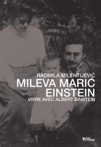 Radmila Milentijevic - Mileva Maric Einstein - Vivre avec Albert Einstein.