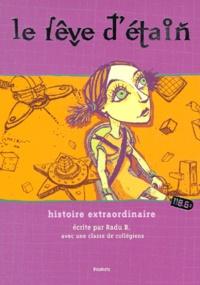 Radu B et  Collectif - Le rêve d'étain - Une histoire extraordinaire.