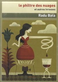 Radu Bata - le philtre des nuages - Et autres ivresses.