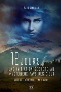 Radu Cinamar - 12 jours - Une initiation secrète au mystérieux pays des dieux.